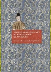 Výklad Mikuláše Lyry na evangelium sv. Matouše : kritická edice staročeského překladu  (odkaz v elektronickém katalogu)