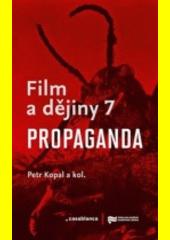 Film a dějiny 7. Propaganda  (odkaz v elektronickém katalogu)