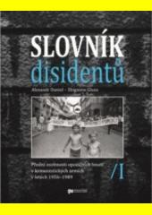 Slovník disidentů : přední osobnosti opozičních hnutí v komunistických zemích v letech 1956-1989. I  (odkaz v elektronickém katalogu)