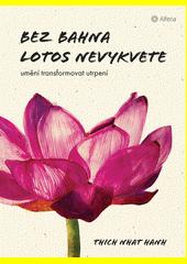 Bez bahna lotos nevykvete : umění transformovat utrpení  (odkaz v elektronickém katalogu)