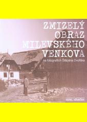Zmizelý obraz milevského venkova na fotografiích Štěpána Dvořáka  (odkaz v elektronickém katalogu)