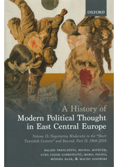 A history of modern political thought in East Central Europe. Volume II, Negotiating modernity in the  short twentieth century  and beyond. Part II, 1968-2018  (odkaz v elektronickém katalogu)
