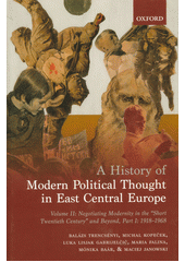 A history of modern political thought in East Central Europe. Volume II, Negotiating modernity in the  short twentith century  and beyond. Part I, 1918-1968  (odkaz v elektronickém katalogu)