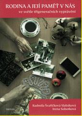 Rodina a její paměť v nás ve světle třígeneračních vyprávění  (odkaz v elektronickém katalogu)