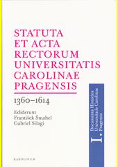 Statuta et Acta rectorum Universitatis Carolinae Pragensis : 1360-1614  (odkaz v elektronickém katalogu)
