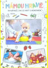 Mámou hravě : 99 nápadů, jak si hrát s miminkem  (odkaz v elektronickém katalogu)