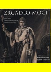 Zrcadlo moci : pilíře moci Napoleona Bonaparta ve vizuálním umění  (odkaz v elektronickém katalogu)