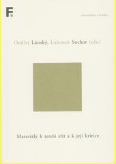 Materiály k teorii elit a k její kritice : od klasiků do sedmdesátých let 20. století  (odkaz v elektronickém katalogu)