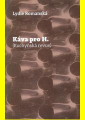 Káva pro H. : (kuchyňská revue)  (odkaz v elektronickém katalogu)