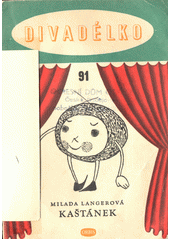 Kaštánek : loutková pantomima  (odkaz v elektronickém katalogu)