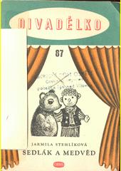 Sedlák a medvěd : loutková hra o třech dějstvích  (odkaz v elektronickém katalogu)