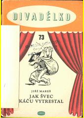 Jak švec Káču vytrestal : loutková hra o jednom dějství  (odkaz v elektronickém katalogu)