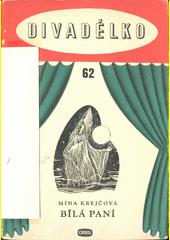 Bílá paní : loutková hra o dvou dějstvích  (odkaz v elektronickém katalogu)