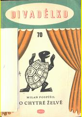 O chytré želvě : loutková hra o jednom dějství  (odkaz v elektronickém katalogu)