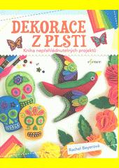 Dekorace z plsti : kniha nepřehlédnutelných projektů  (odkaz v elektronickém katalogu)