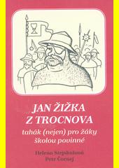 Jan Žižka z Trocnova : tahák (nejen) pro žáky školou povinné  (odkaz v elektronickém katalogu)