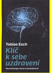 Klíč k sebeuzdravení : neurobiologie zdraví a spokojenosti  (odkaz v elektronickém katalogu)