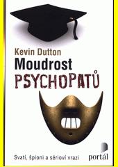 Moudrost psychopatů : svatí, špioni a sérioví vrazi  (odkaz v elektronickém katalogu)