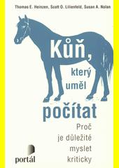 Kůň, který uměl počítat : proč je důležité myslet kriticky  (odkaz v elektronickém katalogu)