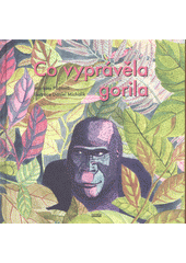 Co vyprávěla gorila  (odkaz v elektronickém katalogu)