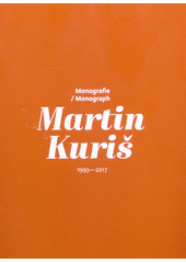 Martin Kuriš : monografie = monograph : 1993-2017  (odkaz v elektronickém katalogu)