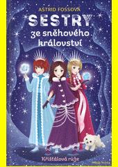 Sestry ze sněhového království. Křišťálová růže  (odkaz v elektronickém katalogu)