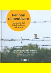 Per non dimenticare : memoria del totalitarismo in Europa : un libro destinato agli studenti delle scuole superiori di tutt'Europa  (odkaz v elektronickém katalogu)