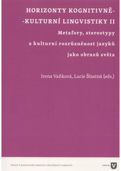 Horizonty kognitivně-kulturní lingvistiky II. : metafory, stereotypy a kulturní rozrůzněnost jazyků jako obrazů světa  (odkaz v elektronickém katalogu)