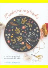 Moderní výšivka : 20 stylových projektů pro novodobé výšivkáře  (odkaz v elektronickém katalogu)