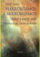 Makrokosmos a mikrokosmos : velký a malý svět : otázky duše, života a ducha  (odkaz v elektronickém katalogu)
