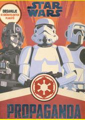 Star Wars propaganda : dějiny agitačního umění v galaxii  (odkaz v elektronickém katalogu)