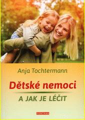 Dětské nemoci a jak je léčit  (odkaz v elektronickém katalogu)