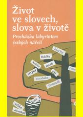 Život ve slovech, slova v životě : procházka labyrintem českých nářečí  (odkaz v elektronickém katalogu)