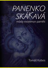 Panenko Skákavá! : módy existence paměti  (odkaz v elektronickém katalogu)