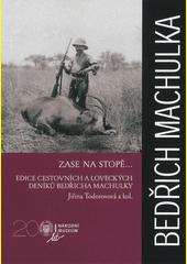 Zase na stopě... : edice cestovních a loveckých deníků Bedřicha Machulky  (odkaz v elektronickém katalogu)