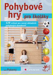 Pohybové hry pro školáky : 129 cvičení pro rozvoj základních pohybových dovedností  (odkaz v elektronickém katalogu)