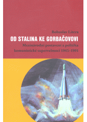 Od Stalina ke Gorbačovovi : mezinárodní postavení a politika komunistické supervelmoci 1945-1991  (odkaz v elektronickém katalogu)