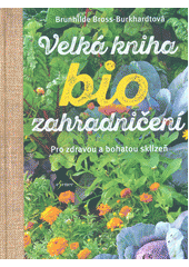 Velká kniha biozahradničení  (odkaz v elektronickém katalogu)