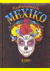 Nejbarevnější Mexiko  (odkaz v elektronickém katalogu)