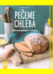 Pečeme chleba : voňavý poklad z trouby  (odkaz v elektronickém katalogu)