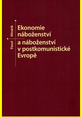 Ekonomie náboženství a náboženství v postkomunistické Evropě  (odkaz v elektronickém katalogu)