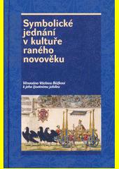Symbolické jednání v kultuře raného novověku : věnováno Václavu Bůžkovi k jeho životnímu jubileu  (odkaz v elektronickém katalogu)