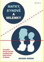 Matky, synové a milenky : jak mužův vztah s matkou ovlivňuje jeho další vztahy se ženami  (odkaz v elektronickém katalogu)