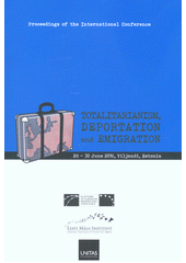 Totalitarianism, deportation and emigration :  the forced displacement of populations and waves of migration in the 20th century Europe caused by the policy of totalitarian states  : proceedings of the international conference : 28-30 june 2016, Viljandi, Estonia (odkaz v elektronickém katalogu)