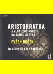 Aristokratka a vlna zločinnosti na zámku Kostka  (odkaz v elektronickém katalogu)