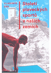 Století plaveckých sportů v našich zemích  (odkaz v elektronickém katalogu)