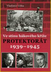 Ve stínu hákového kříže : protektorát 1939-1945  (odkaz v elektronickém katalogu)