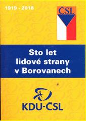 Sto let lidové strany v Borovanech : (1919-2018)  (odkaz v elektronickém katalogu)