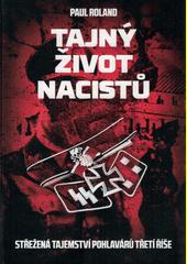 Tajný život nacistů : střežená tajemství pohlavárů třetí říše  (odkaz v elektronickém katalogu)