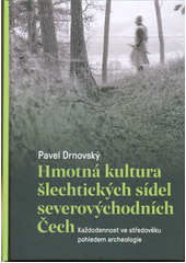 Hmotná kultura šlechtických sídel severovýchodních Čech : každodennost ve středověku pohledem archeologie  (odkaz v elektronickém katalogu)